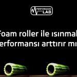 Foam roller ile ısınmak performansı arttırır mı ?
