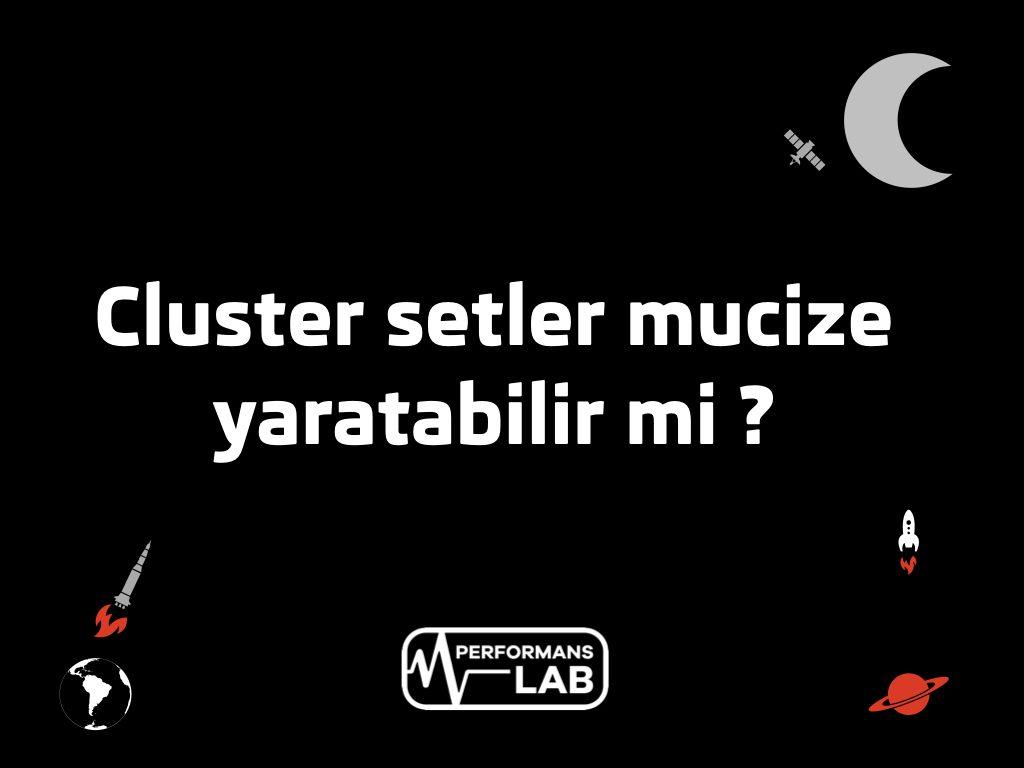 Cluster setler mucize mi ?