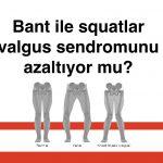 Bant ile squatlar valgus sendromunu azaltıyor mu?