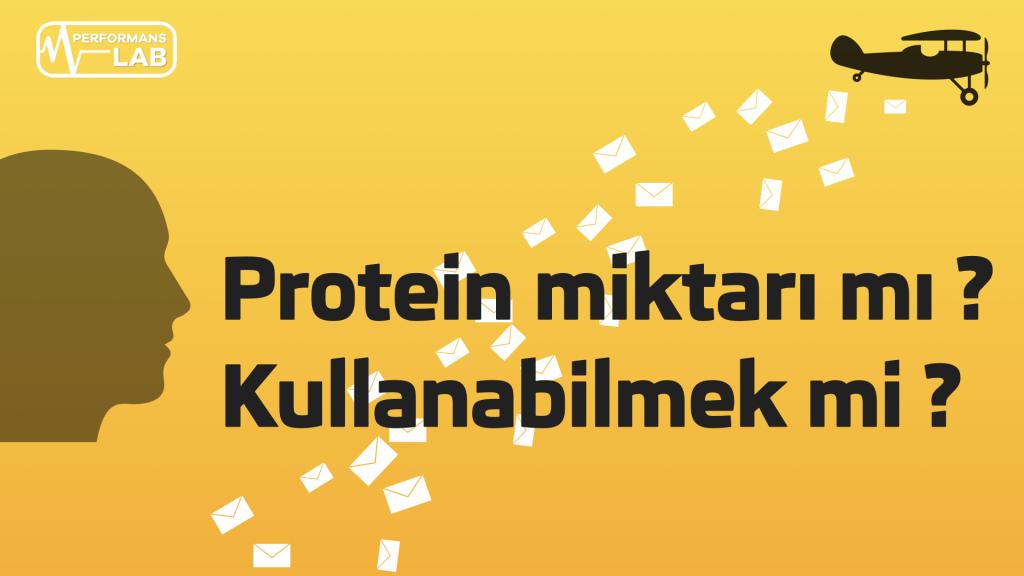 Protein miktarı mı önemli, kullanabilmek mi ?